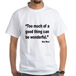 Mae West Good Thing Quote (Front) White T-Shirt