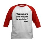 Mae West Good Thing Quote (Front) Kids Baseball Je