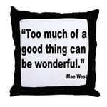 Mae West Good Thing Quote Throw Pillow