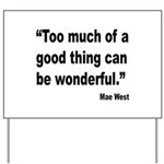 Mae West Good Thing Quote Yard Sign