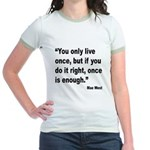 Mae West Live Right Quote (Front) Jr. Ringer T-Shi
