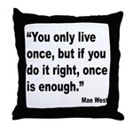 Mae West Live Right Quote Throw Pillow