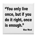 Mae West Live Right Quote Tile Coaster