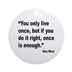Mae West Live Right Quote Ornament (Round)