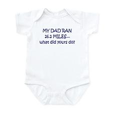 My Dad Ran 26.2 Miles What Di Infant Bodysuit