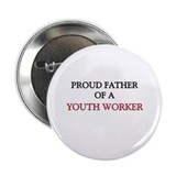 "Proud Father Of A YOUTH WORKER 2.25"" Button"