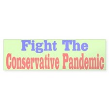 Fight The Conservative Pandemic Bumper Bumper Sticker