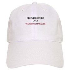 Proud Father Of A WARDROBE MANAGER Cap