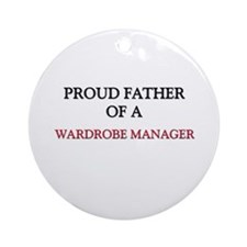 Proud Father Of A WARDROBE MANAGER Ornament (Round
