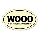 WOOO -Obey the Siberian Husky! Oval Sticker