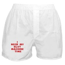 I Need My Slot Machine Time Boxer Shorts