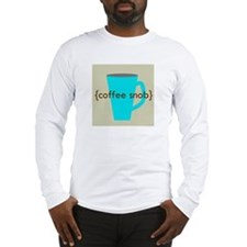 Coffee Snob Long Sleeve T-Shirt
