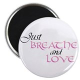 Just Breathe and Love Magnet