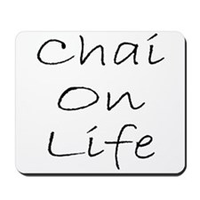 Chai On Life Mousepad