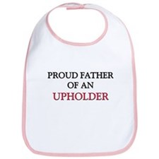 Proud Father Of An UPHOLDER Bib