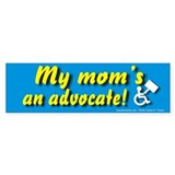 My mom's an advocate Bumper Bumper Sticker