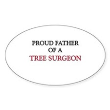Proud Father Of A TREE SURGEON Oval Sticker
