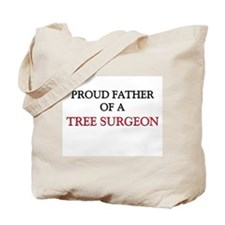 Proud Father Of A TREE SURGEON Tote Bag