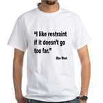 Mae West Restraint Quote (Front) White T-Shirt