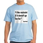 Mae West Restraint Quote Light T-Shirt