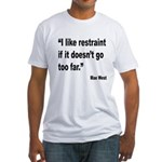 Mae West Restraint Quote (Front) Fitted T-Shirt