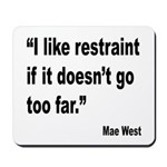 Mae West Restraint Quote Mousepad