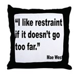 Mae West Restraint Quote Throw Pillow