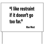 Mae West Restraint Quote Yard Sign