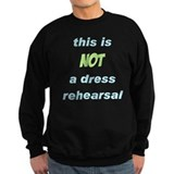 Not a Dress Rehearsal Sweatshirt