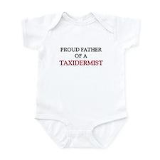 Proud Father Of A TAXIDERMIST Infant Bodysuit