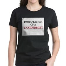 Proud Father Of A TAXIDERMIST Tee