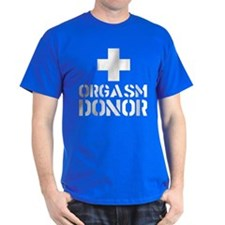 orgasm donor funny tshirt T-Shirt