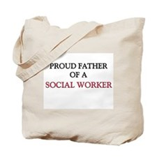 Proud Father Of A SOCIAL WORKER Tote Bag