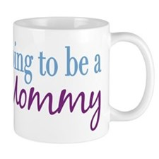Going to be a Mommy Small Mug