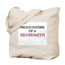 Proud Father Of A SILVERSMITH Tote Bag