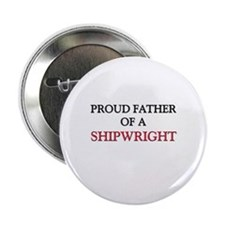"Proud Father Of A SHIPWRIGHT 2.25"" Button (10 pack"