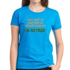 YOU CAN'T MAKE ME, I'M RETIRED Tee