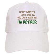 YOU CAN'T MAKE ME, I'M RETIRED Baseball Cap