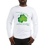 Go Green... One Beer at a Tim Long Sleeve T-Shirt