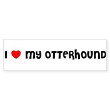I LOVE MY OTTERHOUND Bumper Bumper Sticker