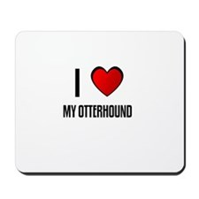I LOVE MY OTTERHOUND Mousepad