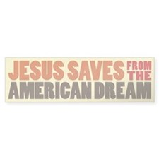 Jesus Saves from the American Dream bumper sticker