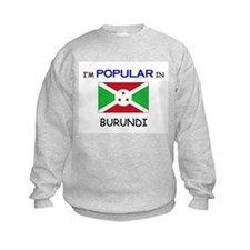 I'm Popular In BURUNDI Sweatshirt
