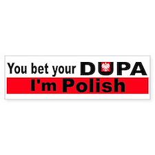 You bet your dupa I'm polish Bumper Stickers
