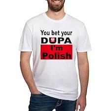 You bet your dupa I'm Polish Shirt