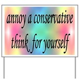 annoy a conservative think for yourself Yard Sign