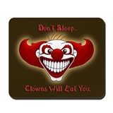 Don't Sleep...Clowns Will Eat You. Mousepad