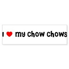 I LOVE MY CHOW CHOWS Bumper Bumper Sticker