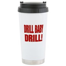 DRILL BABY DRILL! Ceramic Travel Mug