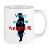 What Are You Weighting For Mug